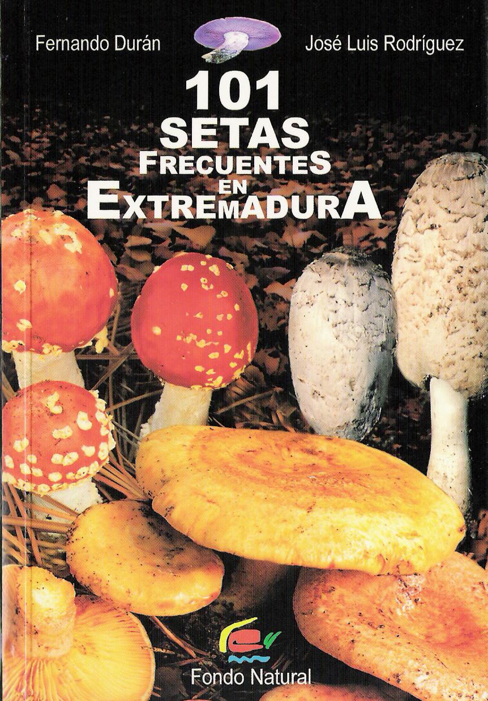 Libro 101 SETAS FRECUENTES EN EXTREMADURA
